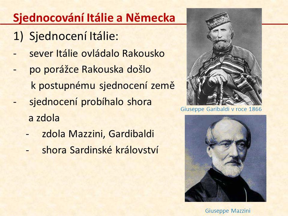 Sjednocování Itálie a Německa 1)Sjednocení Itálie: -sever Itálie ovládalo Rakousko -po porážce Rakouska došlo k postupnému sjednocení země -sjednocení