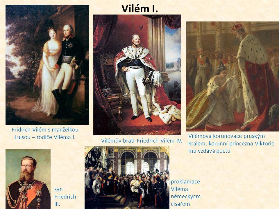 Vilém I. Fridrich Vilém s manželkou Luisou – rodiče Viléma I. Vilémův bratr Friedrich Vilém IV. Vilémova korunovace pruským králem, korunní princezna