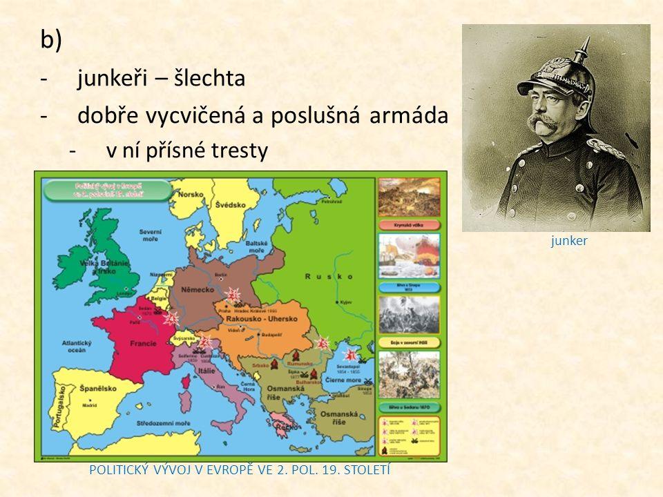 b) -junkeři – šlechta -dobře vycvičená a poslušná armáda -v ní přísné tresty junker POLITICKÝ VÝVOJ V EVROPĚ VE 2. POL. 19. STOLETÍ