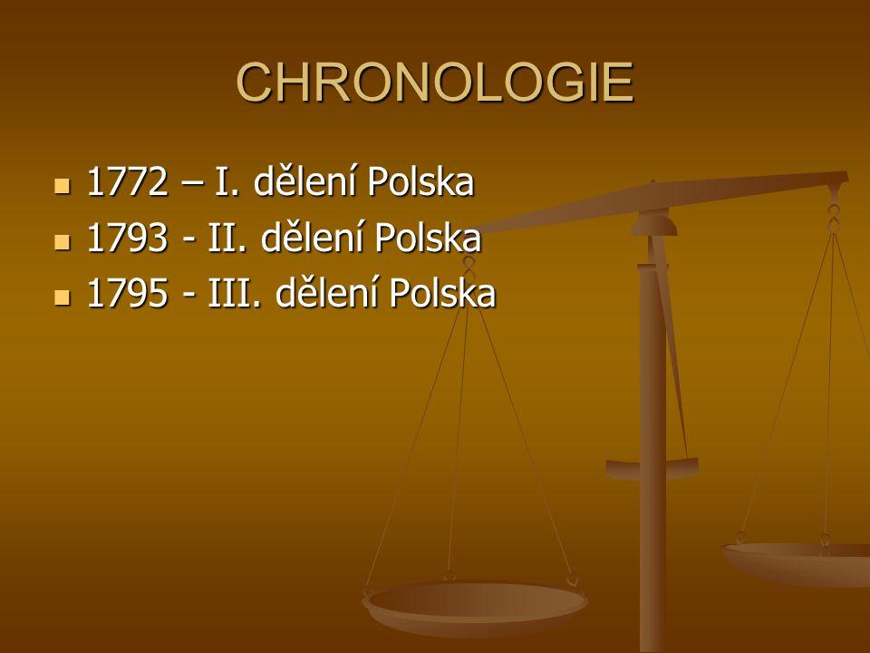 CHRONOLOGIE 1772 – I. dělení Polska 1772 – I. dělení Polska 1793 - II. dělení Polska 1793 - II. dělení Polska 1795 - III. dělení Polska 1795 - III. dě