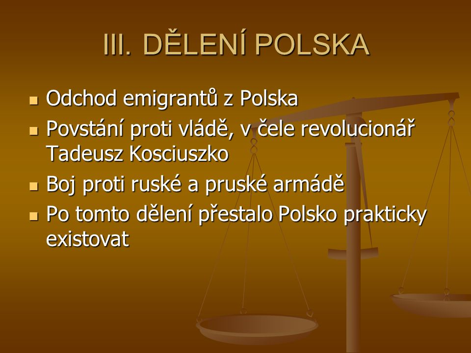 III. DĚLENÍ POLSKA Odchod emigrantů z Polska Odchod emigrantů z Polska Povstání proti vládě, v čele revolucionář Tadeusz Kosciuszko Povstání proti vlá