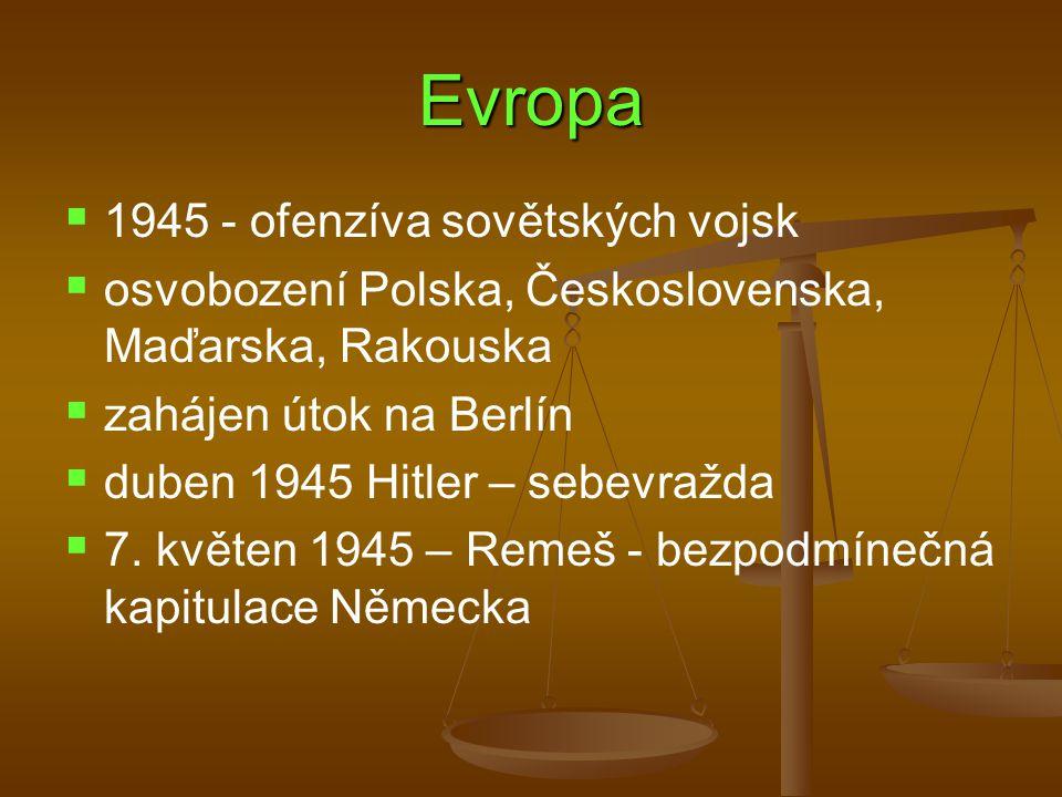 Evropa   1945 - ofenzíva sovětských vojsk   osvobození Polska, Československa, Maďarska, Rakouska   zahájen útok na Berlín   duben 1945 Hitler – sebevražda   7.