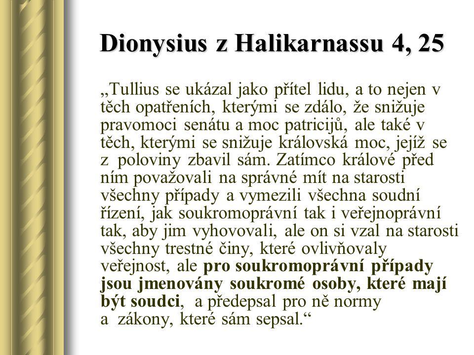 """Dionysius z Halikarnassu 4, 25 """"Tullius se ukázal jako přítel lidu, a to nejen v těch opatřeních, kterými se zdálo, že snižuje pravomoci senátu a moc"""