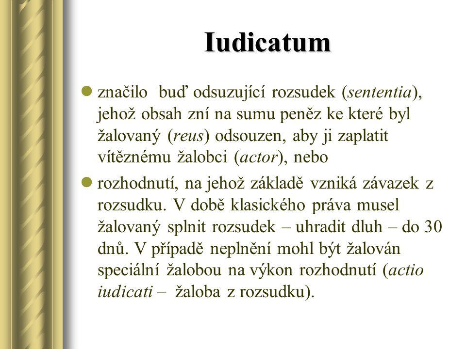 Iudicatum značilo buď odsuzující rozsudek (sententia), jehož obsah zní na sumu peněz ke které byl žalovaný (reus) odsouzen, aby ji zaplatit vítěznému