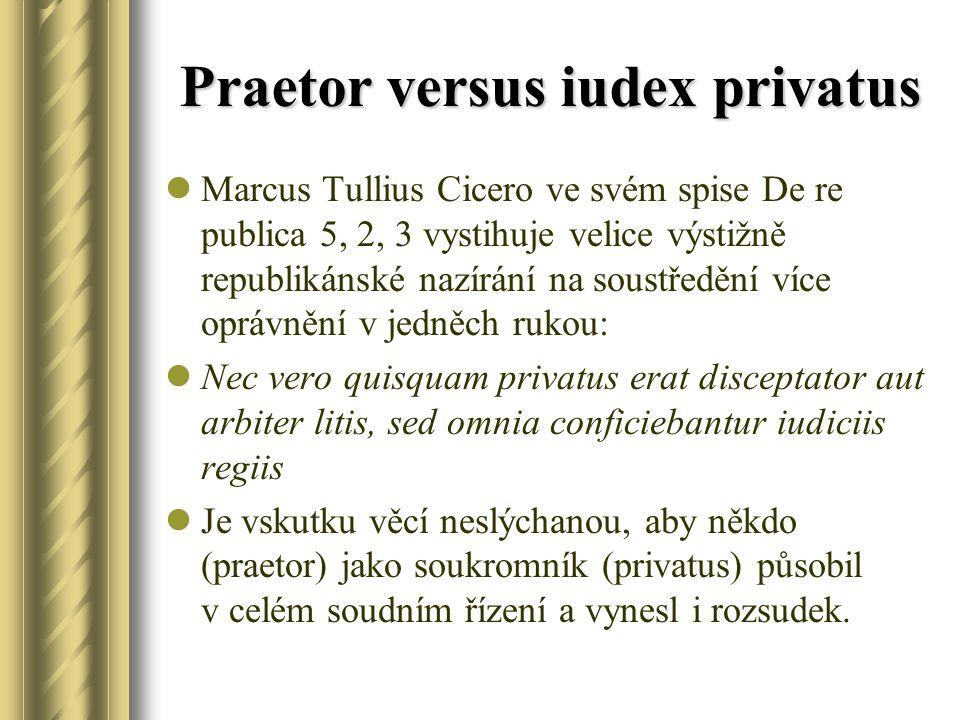 Praetor versus iudex privatus Marcus Tullius Cicero ve svém spise De re publica 5, 2, 3 vystihuje velice výstižně republikánské nazírání na soustředěn