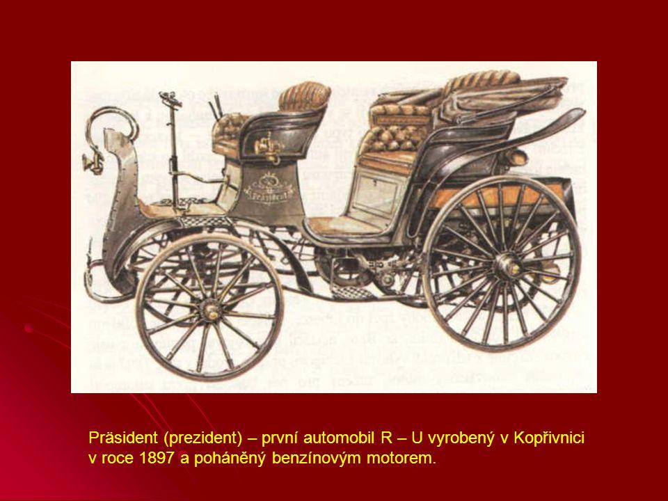 Präsident (prezident) – první automobil R – U vyrobený v Kopřivnici v roce 1897 a poháněný benzínovým motorem.