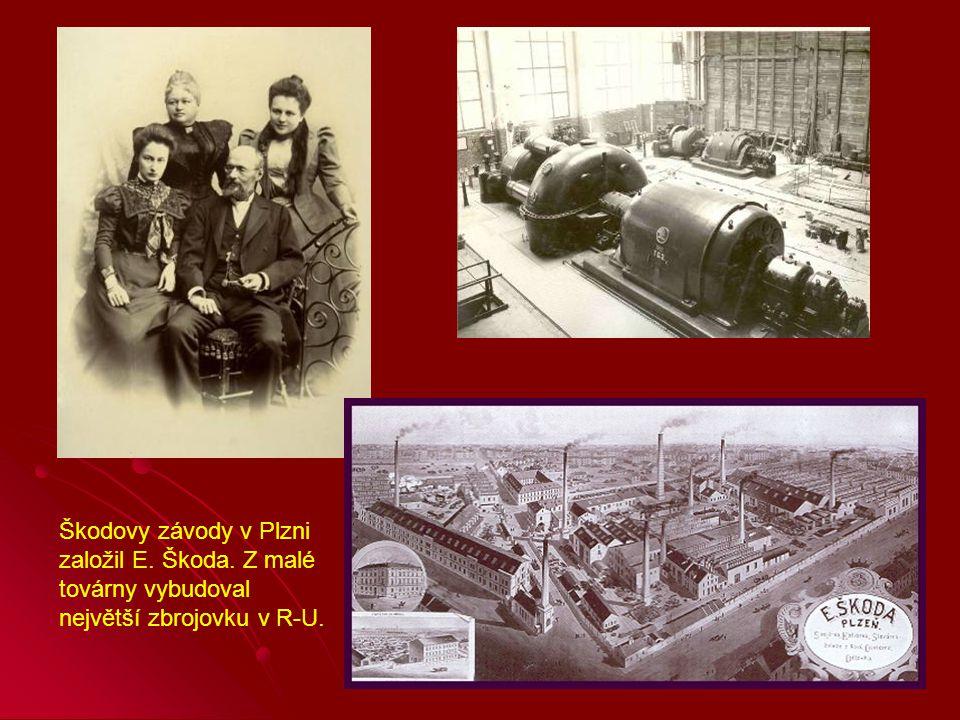 Škodovy závody v Plzni založil E. Škoda. Z malé továrny vybudoval největší zbrojovku v R-U.