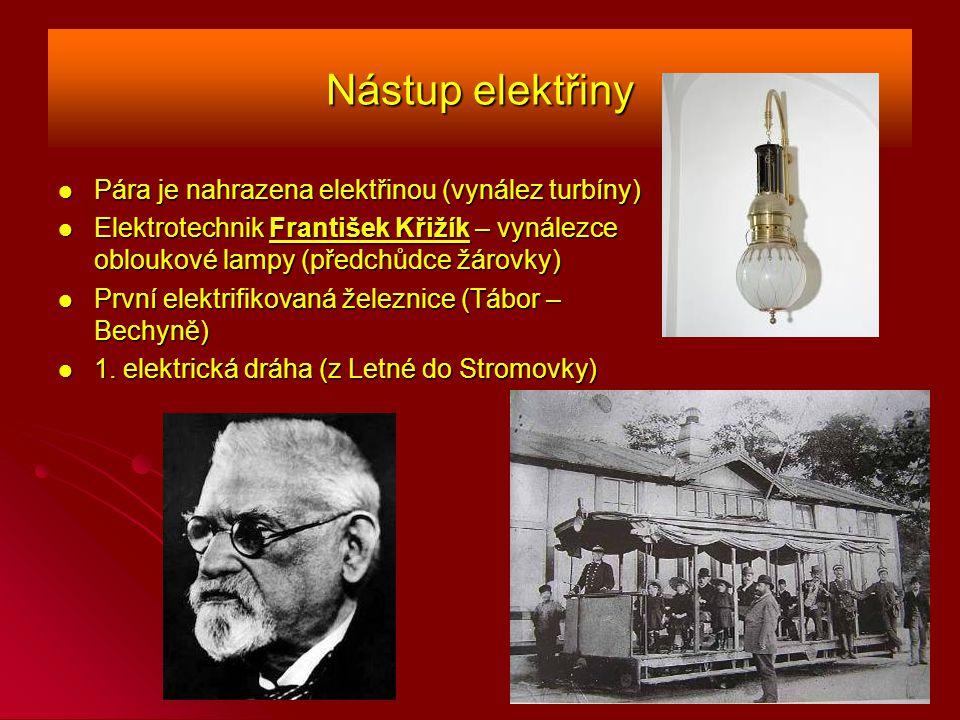 Nástup elektřiny Pára je nahrazena elektřinou (vynález turbíny) Pára je nahrazena elektřinou (vynález turbíny) Elektrotechnik František Křižík – vynálezce obloukové lampy (předchůdce žárovky) Elektrotechnik František Křižík – vynálezce obloukové lampy (předchůdce žárovky) První elektrifikovaná železnice (Tábor – Bechyně) První elektrifikovaná železnice (Tábor – Bechyně) 1.