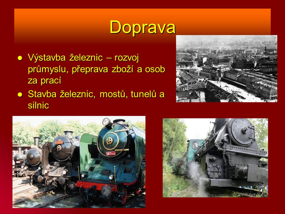Doprava Výstavba železnic – rozvoj průmyslu, přeprava zboží a osob za prací Výstavba železnic – rozvoj průmyslu, přeprava zboží a osob za prací Stavba železnic, mostů, tunelů a silnic Stavba železnic, mostů, tunelů a silnic
