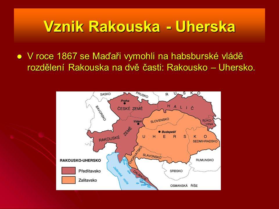 Vznik Rakouska - Uherska V roce 1867 se Maďaři vymohli na habsburské vládě rozdělení Rakouska na dvě časti: Rakousko – Uhersko.