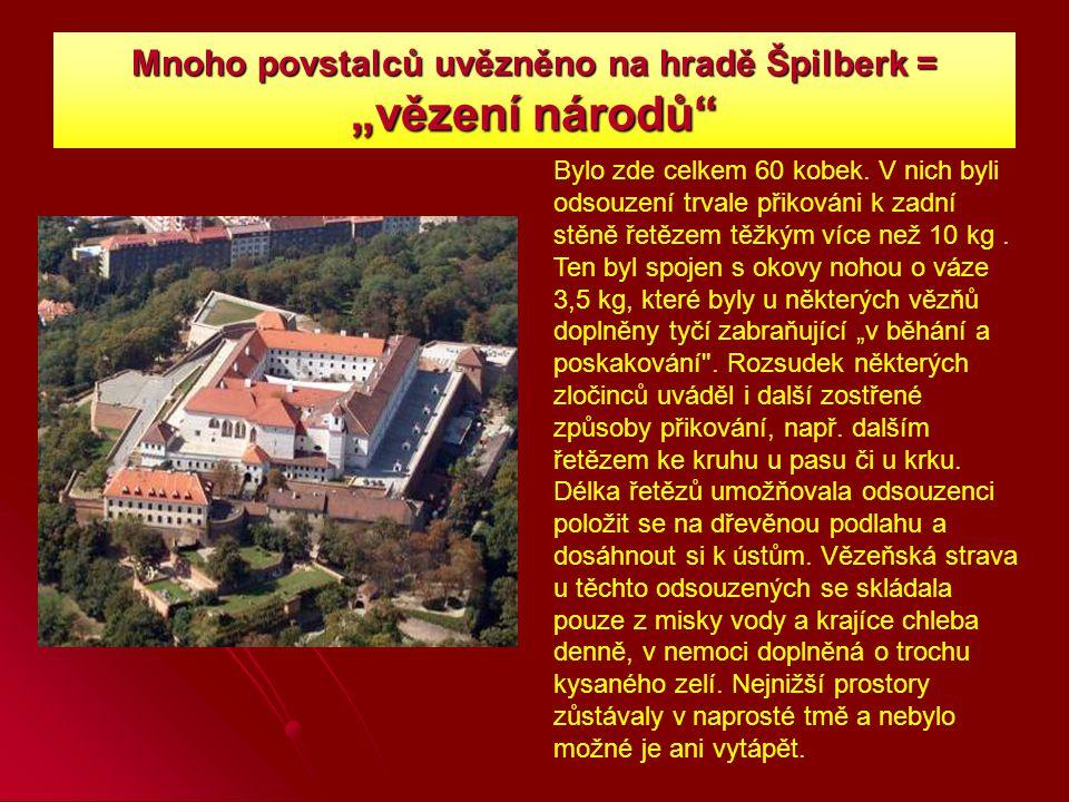 """Mnoho povstalců uvězněno na hradě Špilberk = """"vězení národů Bylo zde celkem 60 kobek."""
