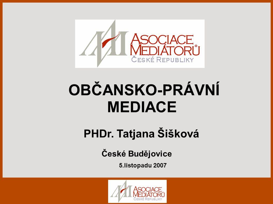 OBČANSKO-PRÁVNÍ MEDIACE PHDr. Tatjana Šišková České Budějovice 5.listopadu 2007