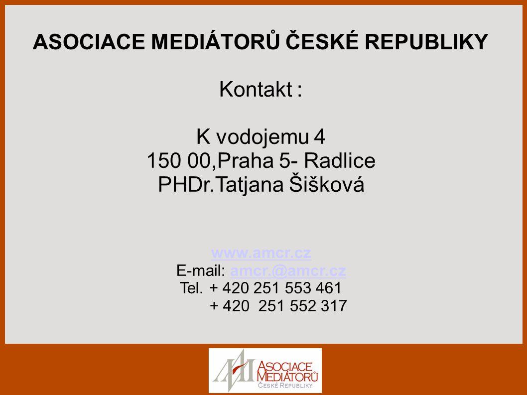 ASOCIACE MEDIÁTORŮ ČESKÉ REPUBLIKY Kontakt : K vodojemu 4 150 00,Praha 5- Radlice PHDr.Tatjana Šišková www.amcr.cz E-mail: amcr.@amcr.czamcr.@amcr.cz Tel.