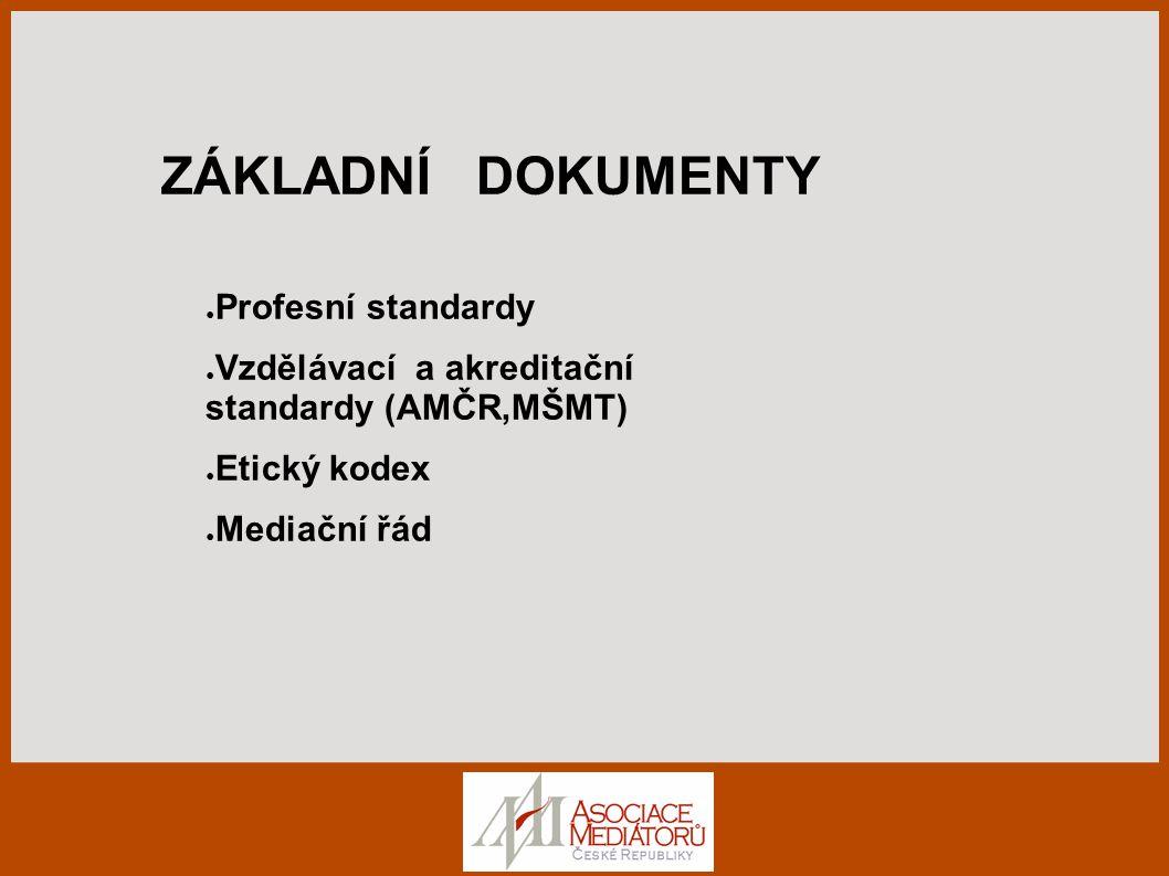 ZÁKLADNÍ DOKUMENTY ● Profesní standardy ● Vzdělávací a akreditační standardy (AMČR,MŠMT) ● Etický kodex ● Mediační řád