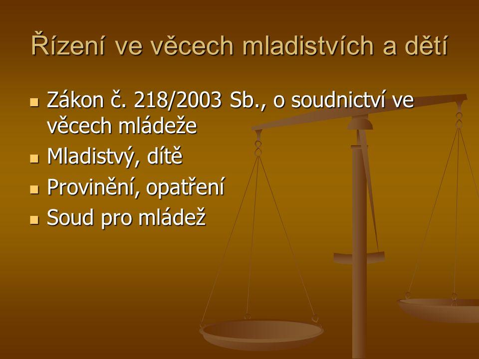 Řízení ve věcech mladistvích a dětí Zákon č. 218/2003 Sb., o soudnictví ve věcech mládeže Zákon č.