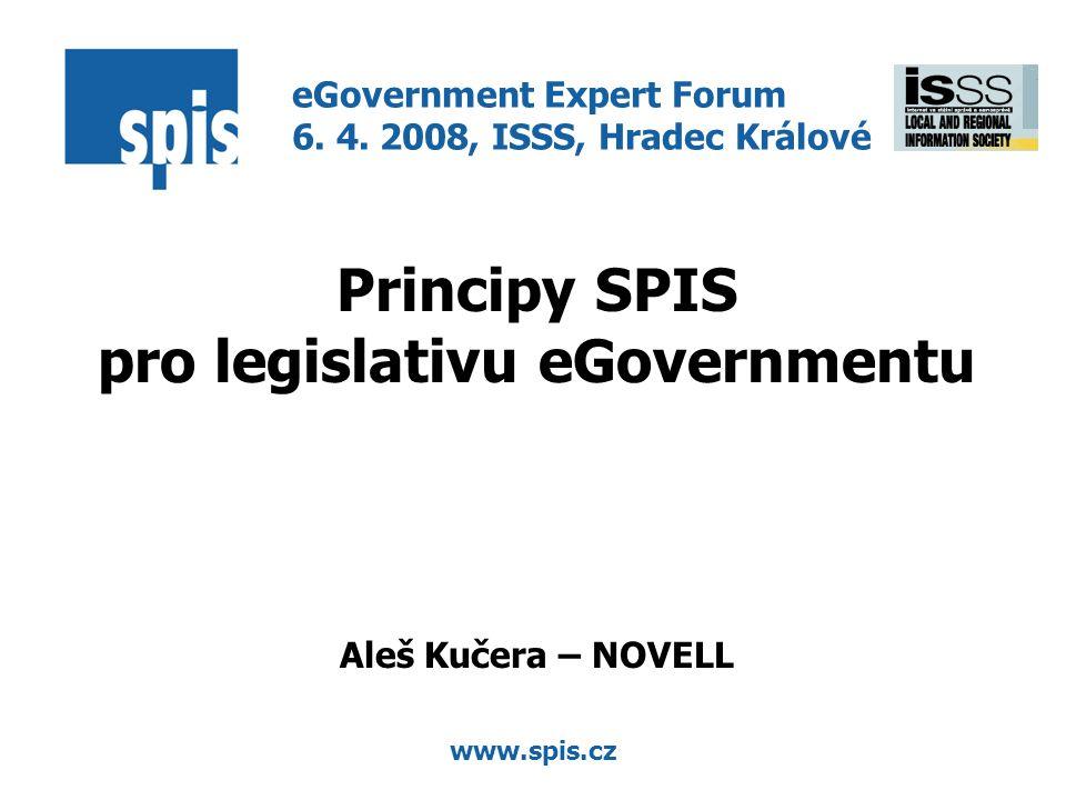 www.spis.cz Principy SPIS pro legislativu eGovernmentu Aleš Kučera – NOVELL eGovernment Expert Forum 6. 4. 2008, ISSS, Hradec Králové