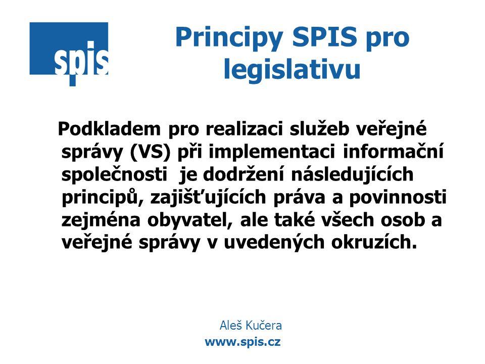 www.spis.cz Principy SPIS pro legislativu Podkladem pro realizaci služeb veřejné správy (VS) při implementaci informační společnosti je dodržení násle