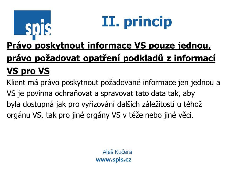 www.spis.cz II. princip Právo poskytnout informace VS pouze jednou, právo požadovat opatření podkladů z informací VS pro VS Klient má právo poskytnout