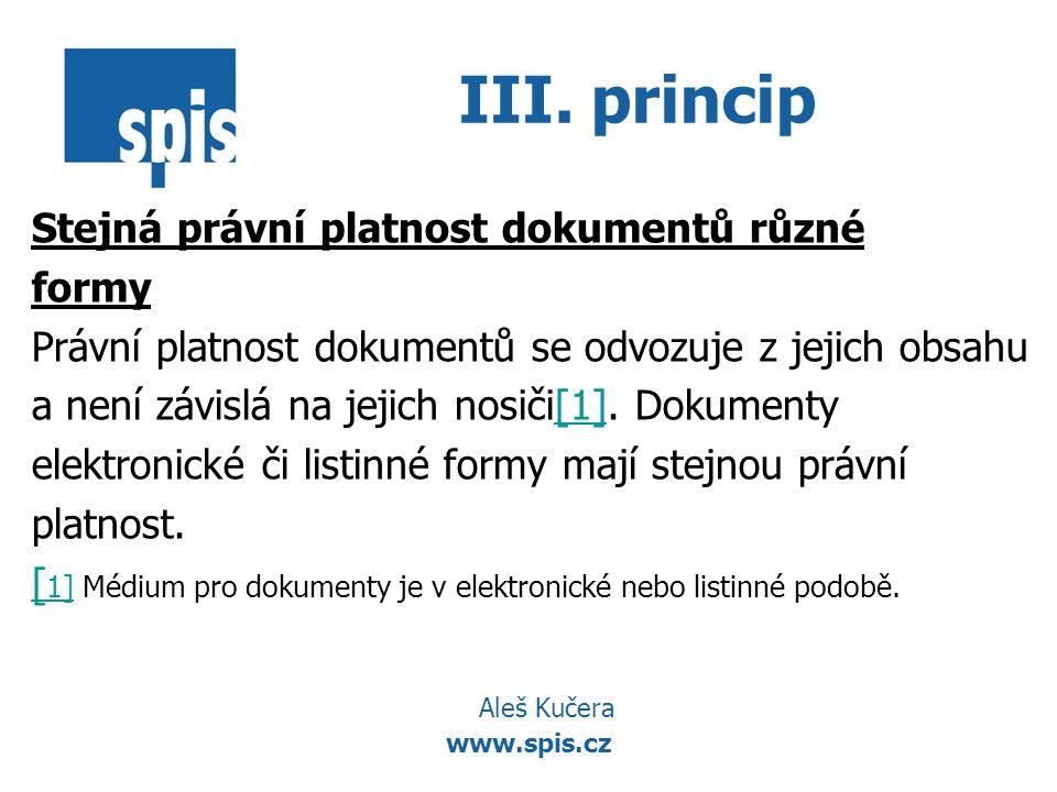 www.spis.cz III. princip Stejná právní platnost dokumentů různé formy Právní platnost dokumentů se odvozuje z jejich obsahu a není závislá na jejich n