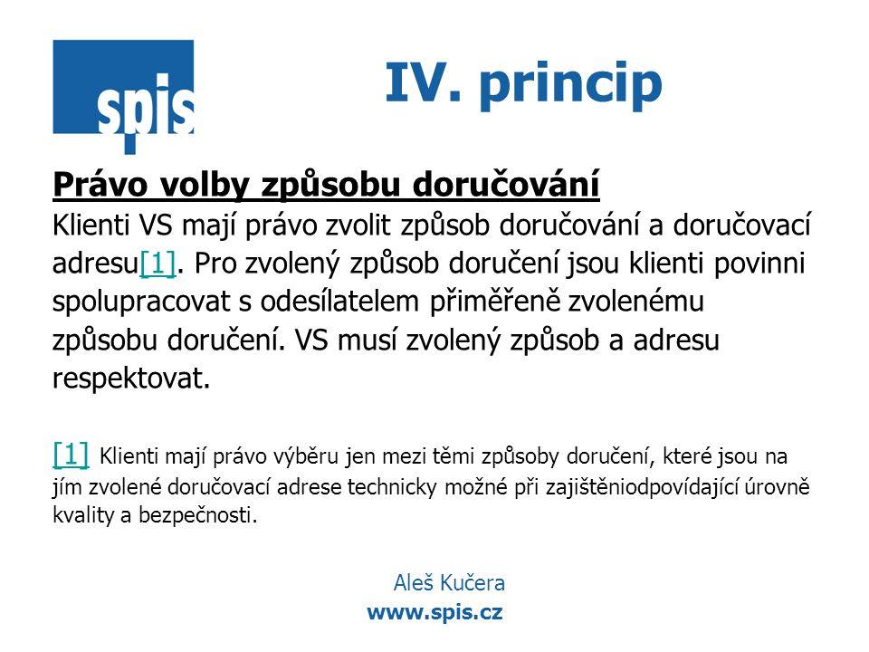 www.spis.cz IV. princip Právo volby způsobu doručování Klienti VS mají právo zvolit způsob doručování a doručovací adresu[1]. Pro zvolený způsob doruč