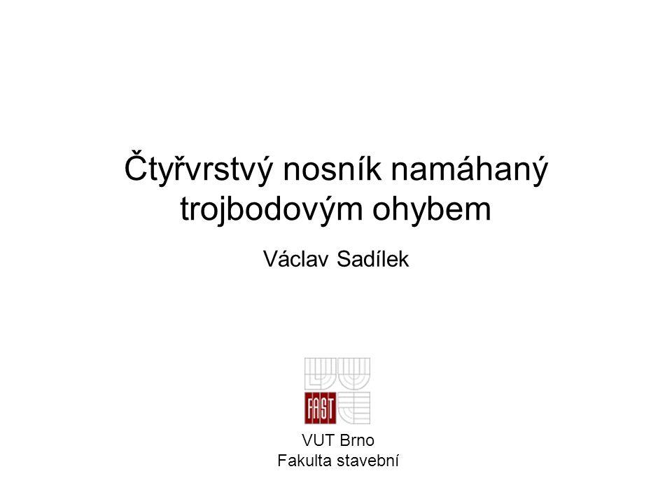 Čtyřvrstvý nosník namáhaný trojbodovým ohybem Václav Sadílek VUT Brno Fakulta stavební