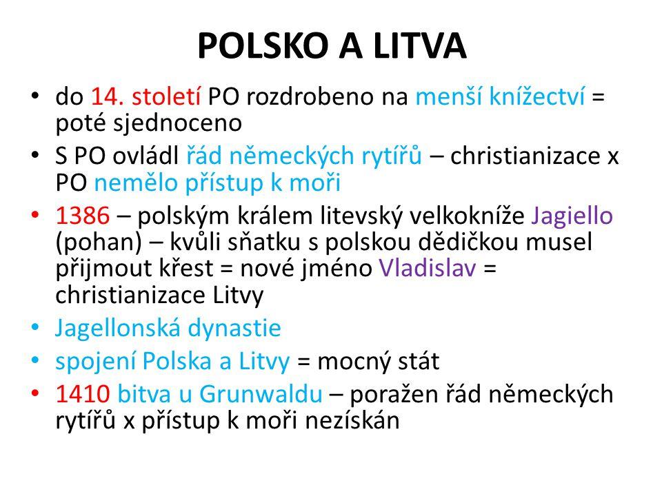 POLSKO A LITVA do 14. století PO rozdrobeno na menší knížectví = poté sjednoceno S PO ovládl řád německých rytířů – christianizace x PO nemělo přístup