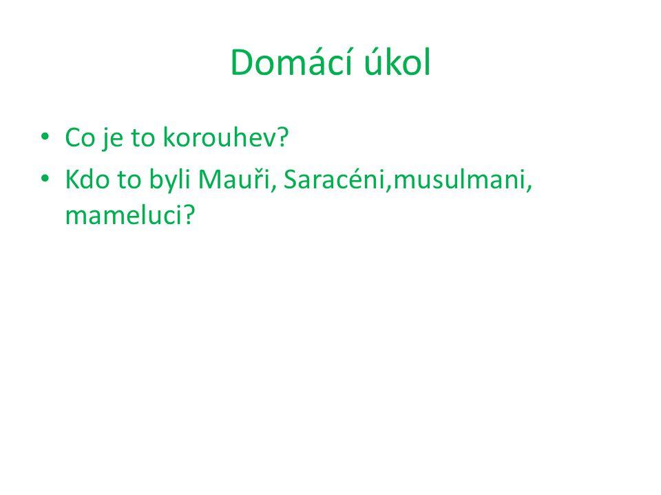 Domácí úkol Co je to korouhev? Kdo to byli Mauři, Saracéni,musulmani, mameluci?