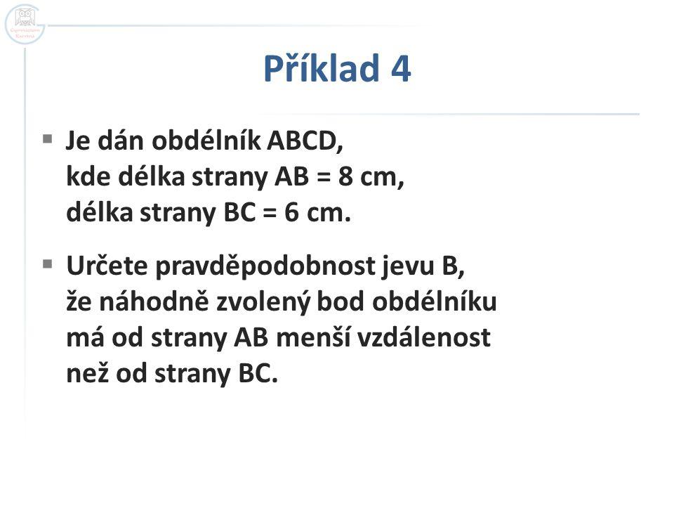 Příklad 4  Je dán obdélník ABCD, kde délka strany AB = 8 cm, délka strany BC = 6 cm.