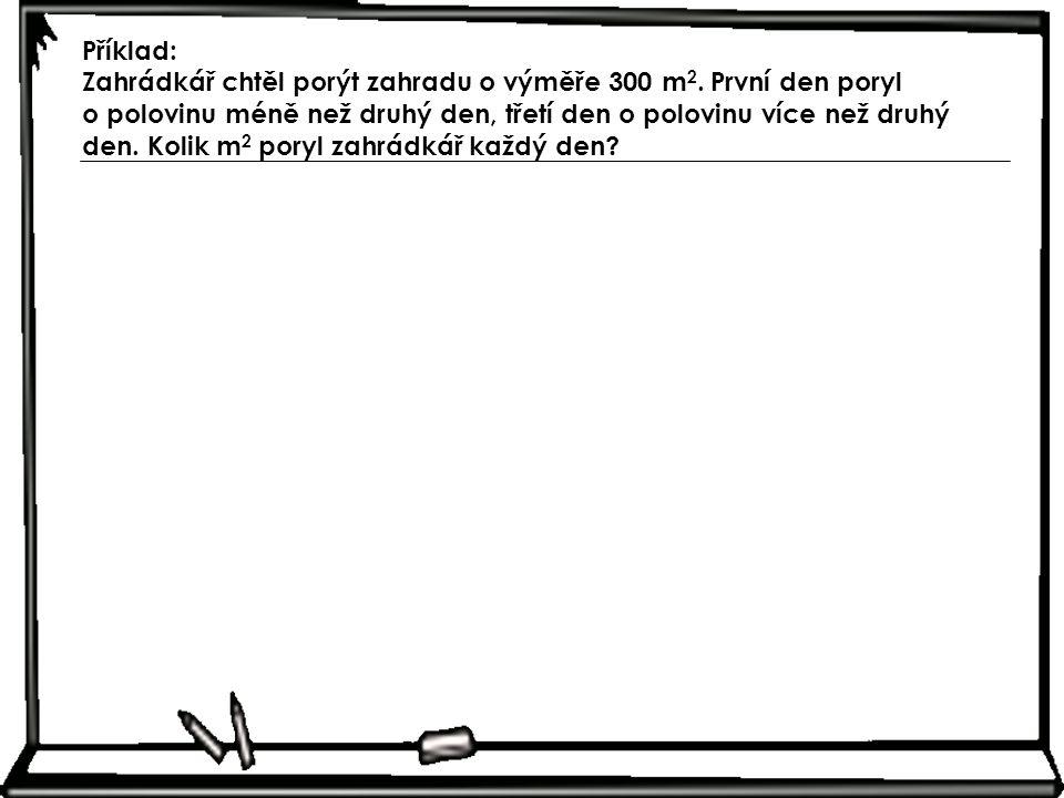 Příklad: Zahrádkář chtěl porýt zahradu o výměře 300 m 2.