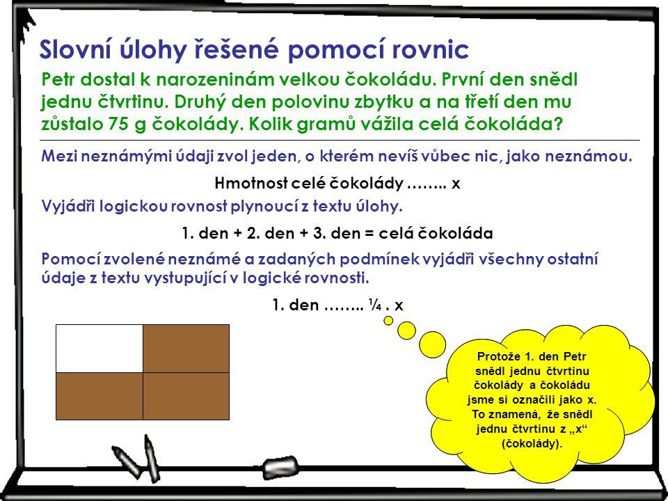 Slovní úlohy řešené pomocí rovnic Petr dostal k narozeninám velkou čokoládu.