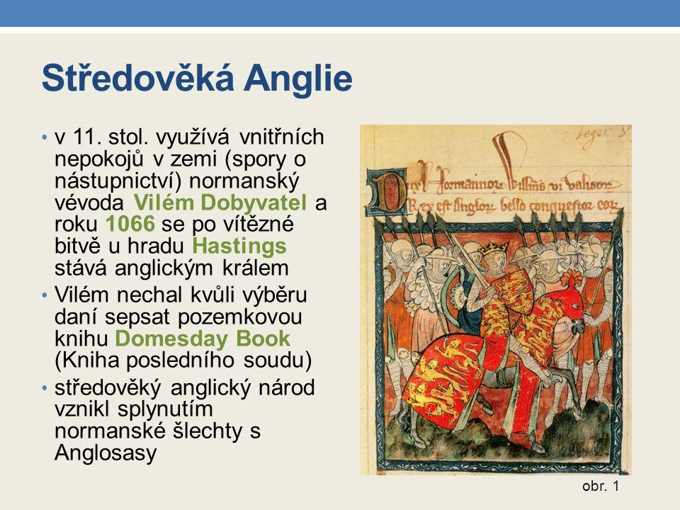 Středověká Anglie v 11. stol. využívá vnitřních nepokojů v zemi (spory o nástupnictví) normanský vévoda Vilém Dobyvatel a roku 1066 se po vítězné bitv