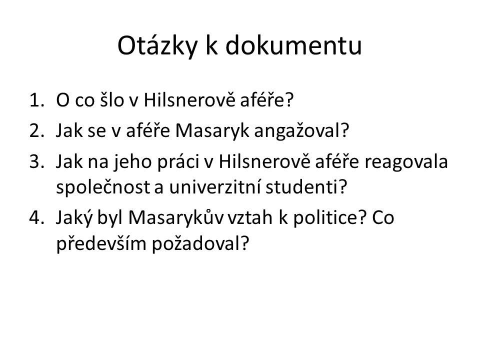 Otázky k dokumentu 1.O co šlo v Hilsnerově aféře. 2.Jak se v aféře Masaryk angažoval.