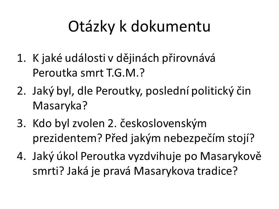 Otázky k dokumentu 1.K jaké události v dějinách přirovnává Peroutka smrt T.G.M..