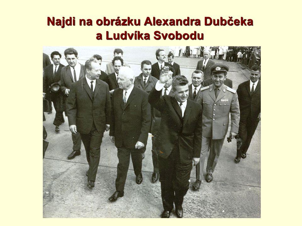 Najdi na obrázku Alexandra Dubčeka a Ludvíka Svobodu