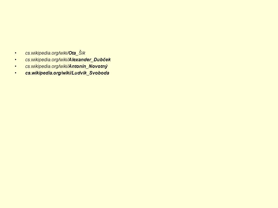cs.wikipedia.org/wiki/Ota_Šik cs.wikipedia.org/wiki/Alexander_Dubček cs.wikipedia.org/wiki/Antonín_Novotný cs.wikipedia.org/wiki/Ludvík_Svoboda