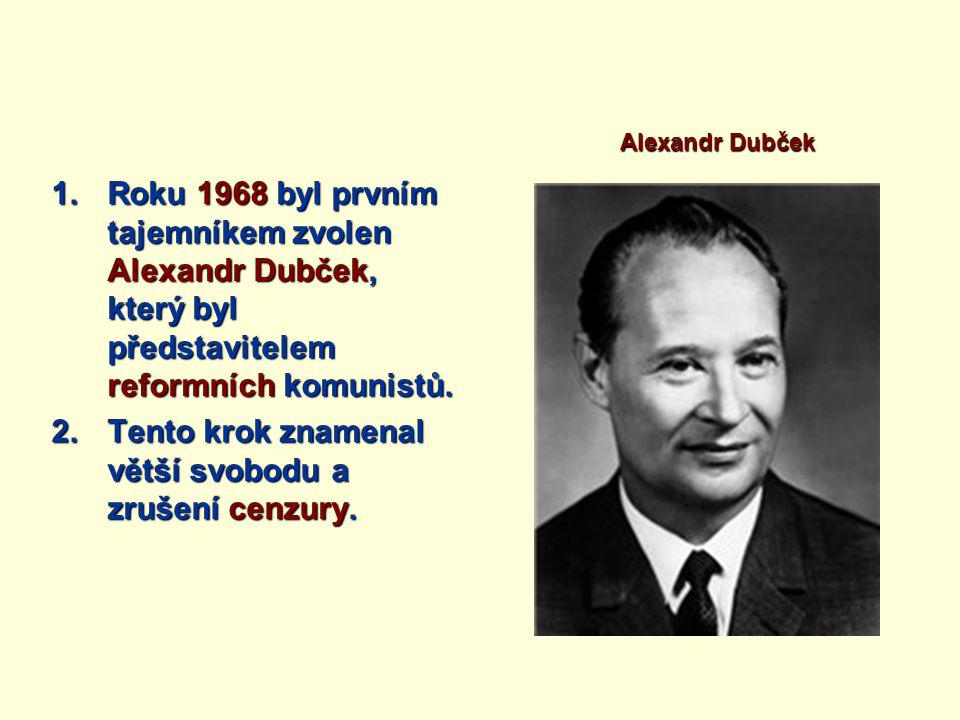1.Roku 1968 byl prvním tajemníkem zvolen Alexandr Dubček, který byl představitelem reformních komunistů. 2.Tento krok znamenal větší svobodu a zrušení