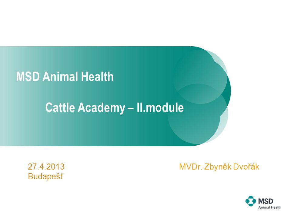 MSD Animal Health Cattle Academy – II.module MVDr. Zbyněk Dvořák27.4.2013 Budapešť