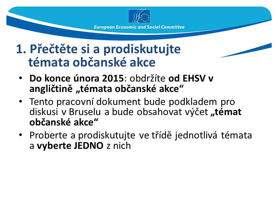 """Do konce února 2015: obdržíte od EHSV v angličtině """"témata občanské akce"""" Tento pracovní dokument bude podkladem pro diskusi v Bruselu a bude obsahova"""