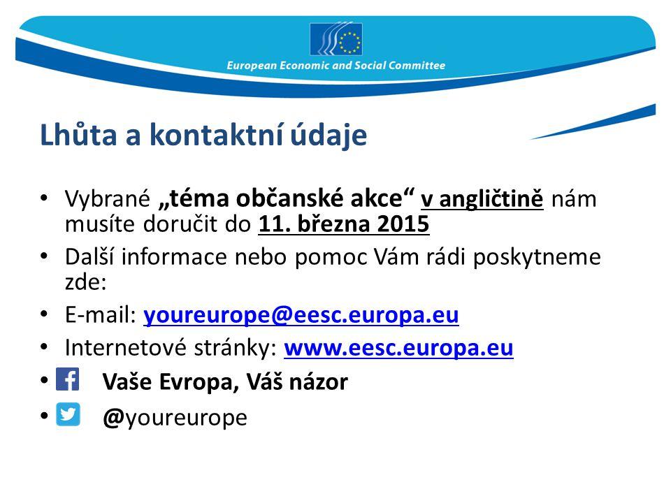 """Lhůta a kontaktní údaje Vybrané """"téma občanské akce"""" v angličtině nám musíte doručit do 11. března 2015 Další informace nebo pomoc Vám rádi poskytneme"""