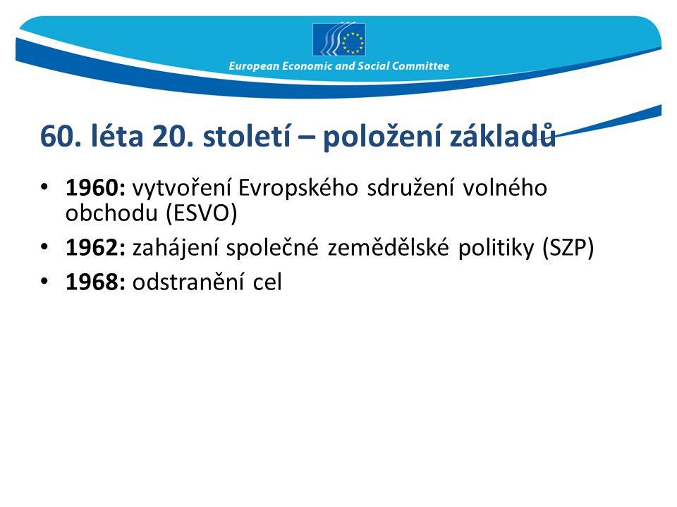 60. léta 20. století – položení základů 1960: vytvoření Evropského sdružení volného obchodu (ESVO) 1962: zahájení společné zemědělské politiky (SZP) 1