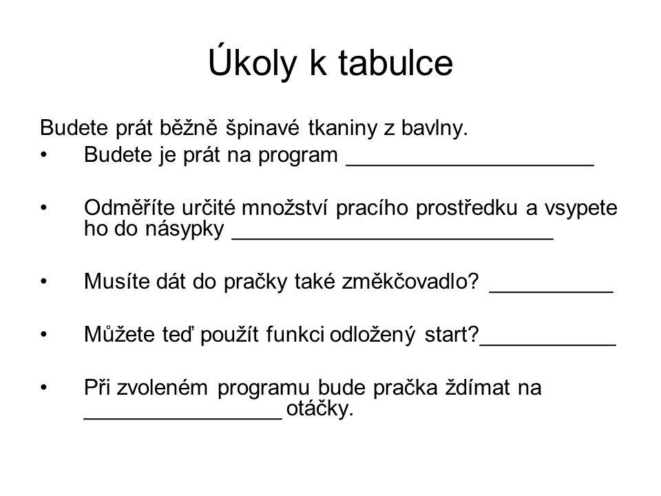 Úkoly k tabulce Potřebujete vyprat záclony.1.Zvolíte program ______________.