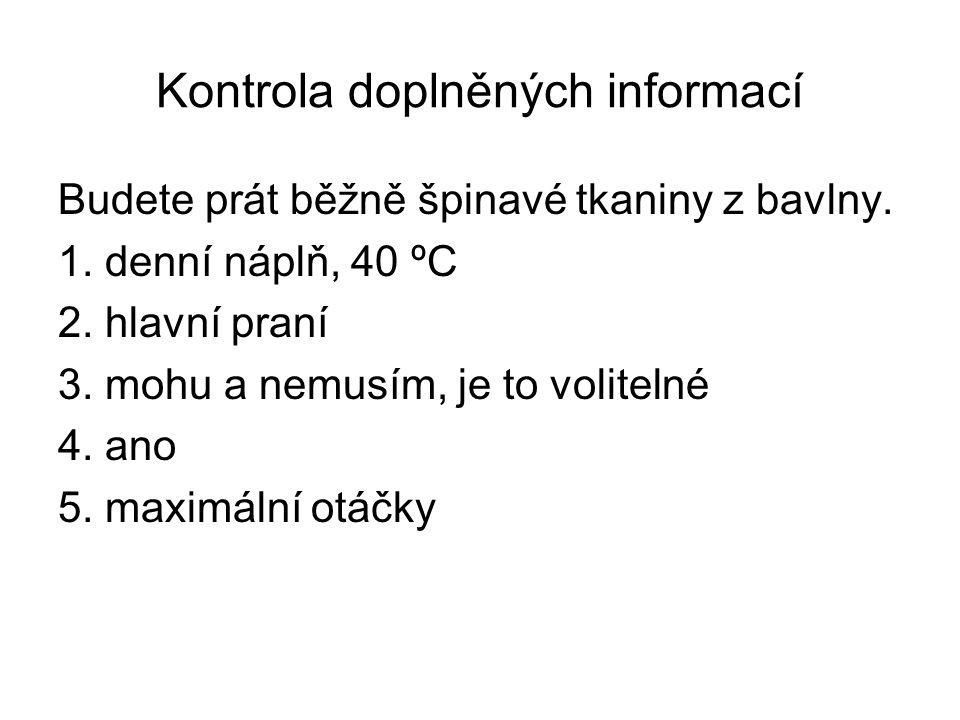 Kontrola doplněných informací Budete prát běžně špinavé tkaniny z bavlny. 1. denní náplň, 40 ºC 2. hlavní praní 3. mohu a nemusím, je to volitelné 4.