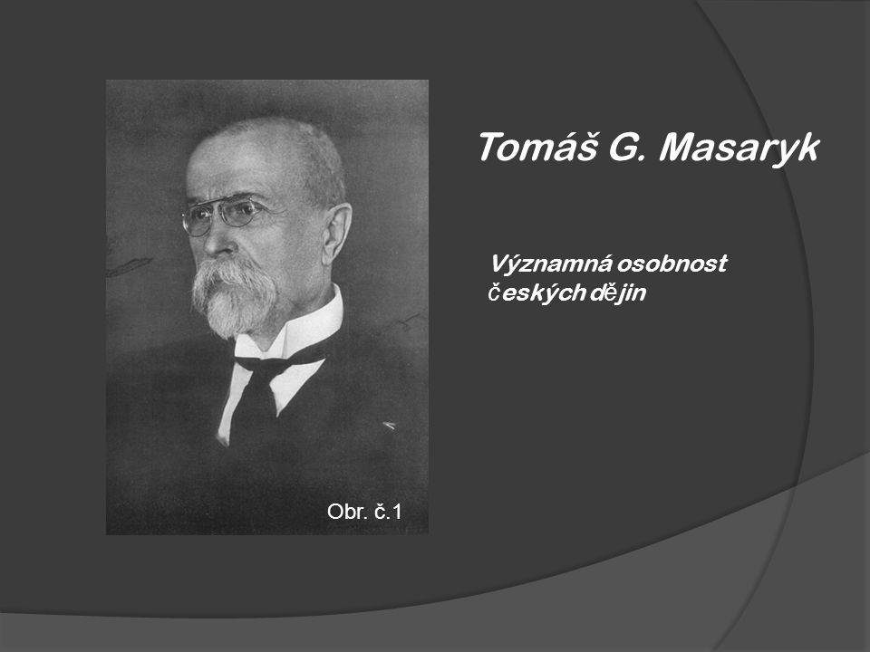 Tomáš G. Masaryk Významná osobnost č eských d ě jin Obr. č.1
