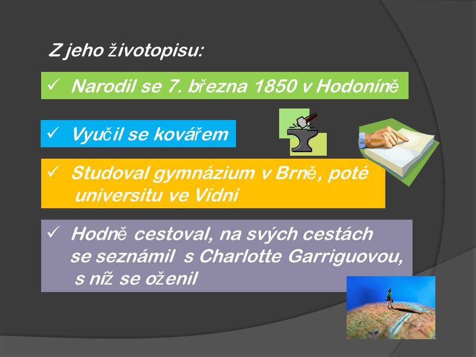 Narodil se 7. b ř ezna 1850 v Hodonín ě Z jeho ž ivotopisu: Vyu č il se ková ř em Studoval gymnázium v Brn ě, poté universitu ve Vídni Hodn ě cestoval