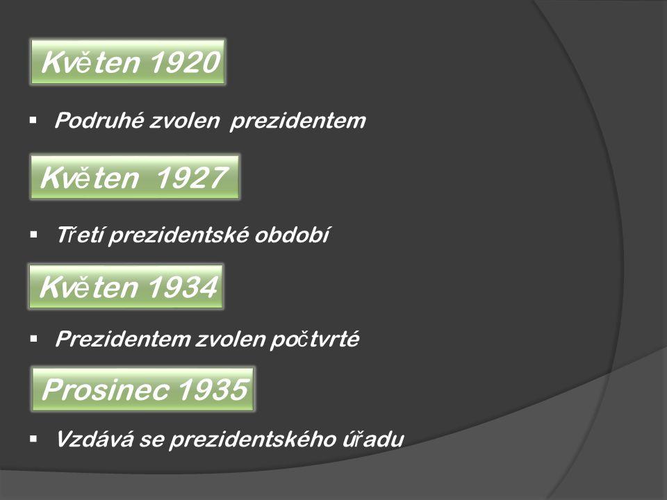 Kv ě ten 1920 Kv ě ten 1927  T ř etí prezidentské období  Prezidentem zvolen po č tvrté Kv ě ten 1934  Podruhé zvolen prezidentem Prosinec 1935  V