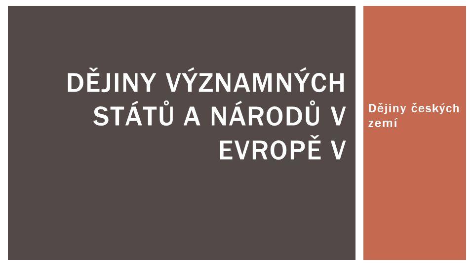 Dějiny českých zemí DĚJINY VÝZNAMNÝCH STÁTŮ A NÁRODŮ V EVROPĚ V