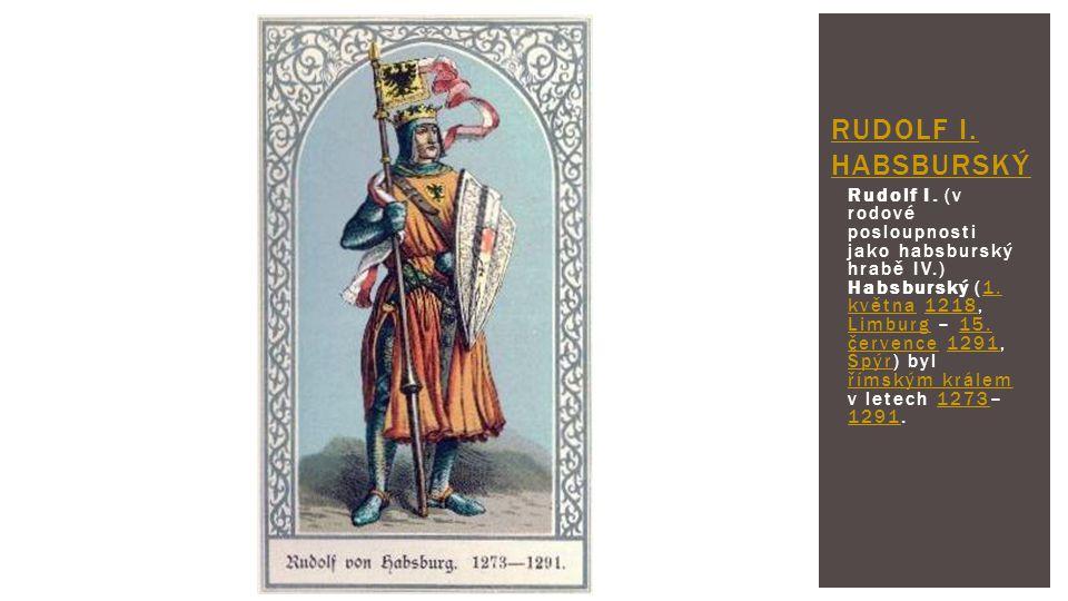 Rudolf I. (v rodové posloupnosti jako habsburský hrabě IV.) Habsburský (1. května 1218, Limburg – 15. července 1291, Špýr) byl římským králem v letech