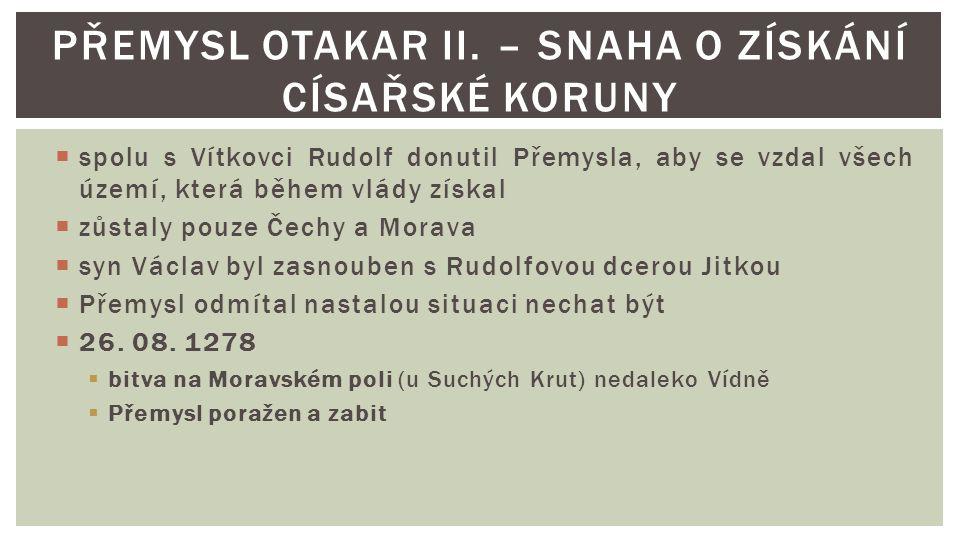  spolu s Vítkovci Rudolf donutil Přemysla, aby se vzdal všech území, která během vlády získal  zůstaly pouze Čechy a Morava  syn Václav byl zasnoub