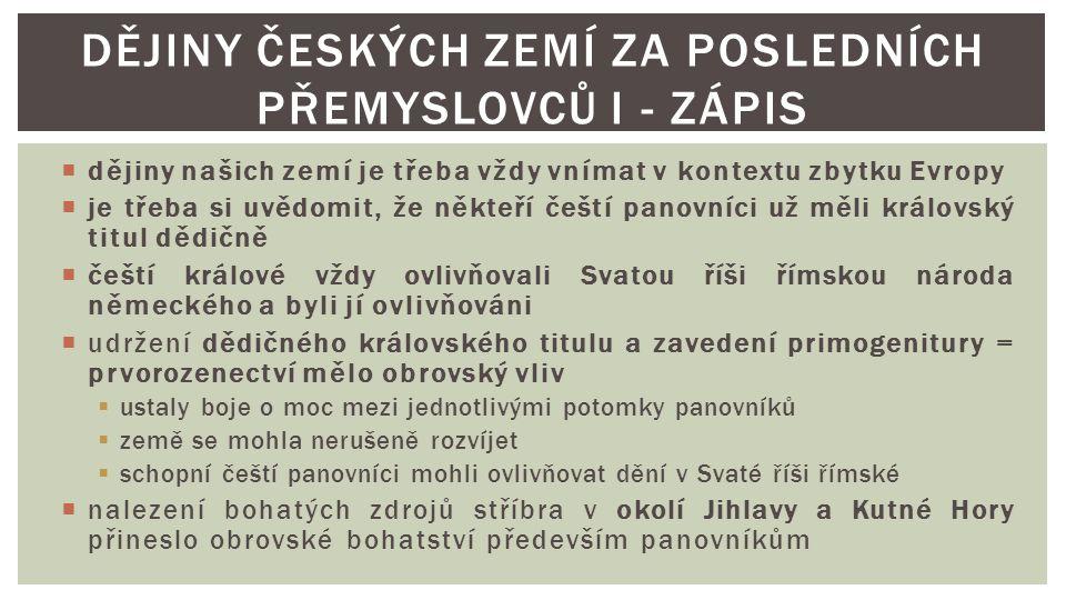  dějiny našich zemí je třeba vždy vnímat v kontextu zbytku Evropy  je třeba si uvědomit, že někteří čeští panovníci už měli královský titul dědičně