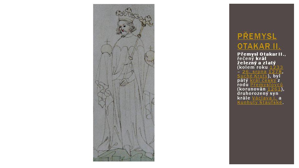 Přemysl Otakar II., řečený král železný a zlatý (kolem roku 1233 – 26. srpna 1278, Suché Kruty), byl pátý král český z rodu Přemyslovců (korunován 126
